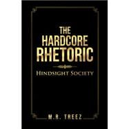 The Hardcore Rhetoric by Treez, M. R., 9781504973823