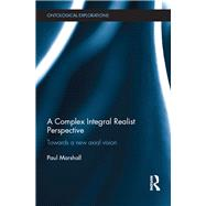 A Complex Integral Realist Perspective: Towards A New Axial Vision by Marshall; Paul, 9781138803824