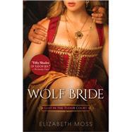Wolf Bride by Moss, Elizabeth, 9781492613824