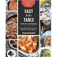 Fast to the Table Freezer Cookbook by Rosenthal, Becky, 9781581573824