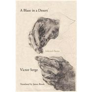 A Blaze in a Desert by Serge, Victor; Brook, James; Greeman, Richard (AFT), 9781629633824