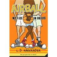 Airball : My Life in Briefs by Harkrader, 9780312373825