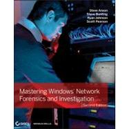 Mastering Windows Network Forensics and Investigation by Anson, Steven; Bunting, Steve; Johnson, Ryan; Pearson, Scott, 9781118163825