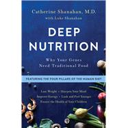 Deep Nutrition Why Your Genes Need Traditional Food by Shanahan, Catherine, M.D., 9781250113825