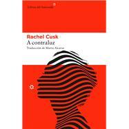 A contraluz / The Backlight by Cusk, Rachel; Alcaraz, Marta, 9788416213825