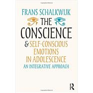 The Conscience and Self-Conscious Emotions in Adolescence: An integrative approach by Schalkwijk; Frans, 9780415703826