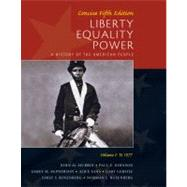 Liberty, Equality, Power A History of the American People, Volume I: To 1877, Concise Edition by Murrin, John M.; Johnson, Paul E.; McPherson, James M.; Gerstle, Gary; Fahs, Alice, 9780495903826