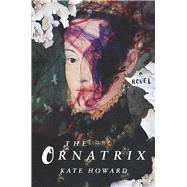 The Ornatrix by Howard, Kate, 9781468313826
