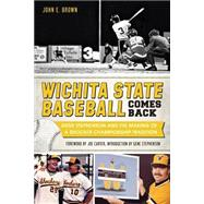 Wichita State Baseball Comes Back: Gene Stephenson and the Making of a Shocker Championship Tradition by Brown, John E.; Carter, Joe; Stephenson, Gene, 9781626193826