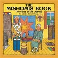 The Mishomis Book: The Voice of the Ojibway by Benton-Banai, Edward, 9780816673827