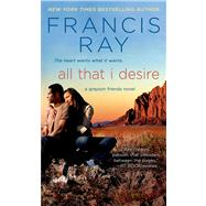 All That I Desire by Ray, Francis, 9781250023827