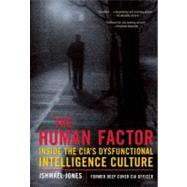 The Human Factor: Inside the Cia's Dysfunctional Intelligence Culture by Jones, Ishmael, 9781594033827