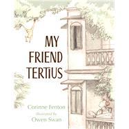 My Friend Tertius by Fenton, Corinne; Swan, Owen, 9781760113827