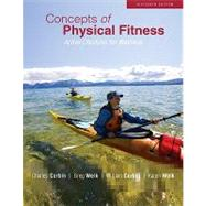 Concepts of Physical Fitness : Active Lifestyles for Wellness by Corbin, Charles; Welk, Gregory; Corbin, William; Welk, Karen, 9780073523828