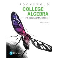 College Algebra with Modeling & Visualization plus MyLab Math with Pearson eText -- Title-Specific Access Card Package by Rockswold, Gary K., 9780134763828