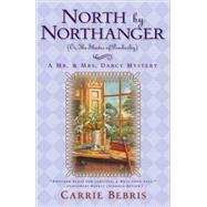 North By Northanger, or The Shades of Pemberley A Mr. & Mrs. Darcy Mystery by Bebris, Carrie, 9780765323828