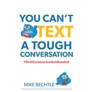 You Can't Text a Tough Conversation by Bechtle, Mike, 9780800723828