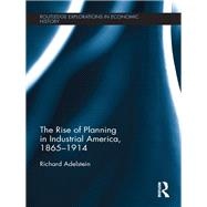The Rise of Planning in Industrial America, 1865-1914 by Adelstein; Richard, 9781138243828