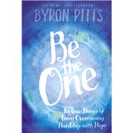 Be the One Six True Stories of Teens Overcoming Hardship with Hope by Pitts, Byron, 9781442483828