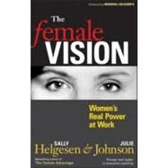 The Female Vision: Women's Real Power at Work by Helgesen, Sally, 9781576753828