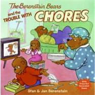 The Berenstain Bears And The Trouble With Chores by Berenstain, Stan, 9780060573829