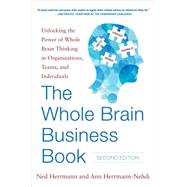 The Whole Brain Business Book, Second Edition: Unlocking the Power of Whole Brain Thinking in Organizations, Teams, and Individuals by Herrmann, Ned; Herrmann-Nehdi, Ann, 9780071843829