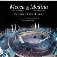 Mecca the Blessed, Medina the Radiant: The Holiest Cities of Islam by Nomachi, Ali Kazuyoshi; Nasr, Seyyed Hossein (CON), 9780804843829
