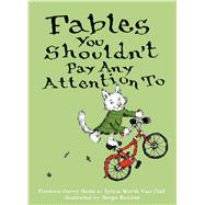Fables You Shouldn't Pay Any Attention To by Heide, Florence Parry; Van Clief, Sylvia Worth; Ruzzier, Sergio, 9781481463829