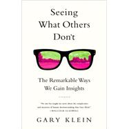 Seeing What Others Don't: The Remarkable Ways We Gain Insights by Klein, Gary, 9781610393829