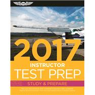 Instructor Test Prep 2017 Book and Tutorial Software Bundle Study & Prepare: Pass your test and know what is essential to become a safe, competent pilot ? from the most trusted source in aviation training by Unknown, 9781619543829