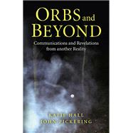 Orbs and Beyond by Hall, Katie; Pickering, John; Oram, Mike, 9781780993829