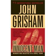 Innocent Man : Murder and Injustice in a Small Town by GRISHAM, JOHN, 9780440243830