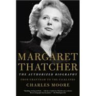 Margaret Thatcher: The Authorized Biography by Moore, Charles, 9781101873830