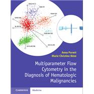 Multiparameter Flow Cytometry in the Diagnosis of Hematologic Malignancies by Porwit, Anna; Bene, Marie Christine, 9781107503830