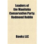 Leaders of the Manitoba Conservative Party : Rodmond Roblin, Hugh John Macdonald, Errick Willis, James Albert Manning Aikins, Albert Prefontaine by , 9781156183830