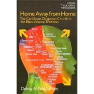Home Away from Home: The Caribbean Diasporan Church in the Black Atlantic Tradition by Reid-Salmon,Delroy A., 9781845533830
