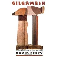 Gilgamesh A New Rendering in English Verse by Ferry, David, 9780374523831