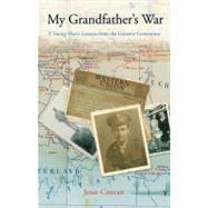 My Grandfather's War : A Young Man's Lessons from the Greatest Generation by Cozean, Jesse, 9780762773831