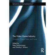 The Video Game Industry: Formation, Present State, and Future by Zackariasson; Peter, 9781138803831