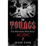 The Youngs: The Brothers Who Built AC/DC by Fink, Jesse, 9781250053831