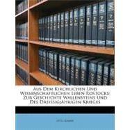 Aus Dem Kirchlichen und Wissenschaftlichen Leben Rostocks : Zur Geschichte Wallensteins und des Dreissigjährigen Krieges by Krabbe, Otto, 9781148483832