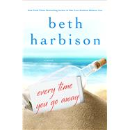 Every Time You Go Away by Harbison, Beth, 9781250043832