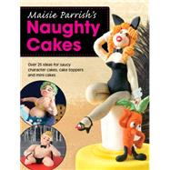 Maisie Parrish's Naughty Cakes: Over 25 Ideas for Saucy Character Cakes, Cake Toppers and Mini Cakes by Parrish, Maisie, 9781446303832