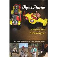 Object Stories: Artifacts and Archaeologists by Brown,Steve, 9781611323832