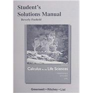 Student's Solutions Manual for Calculus for the Life Sciences by Greenwell, Raymond N.; Ritchey, Nathan P.; Lial, Margaret L., 9780321963833