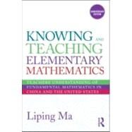 Knowing and Teaching Elementary Mathematics: Teachers' Understanding of Fundamental Mathematics in China and the United States by Ma; Liping, 9780415873833