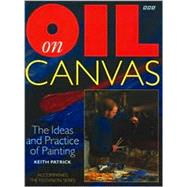 Oil on Canvas : The Ideas and Practices of Painting by Patrick, Keith, 9780563383833