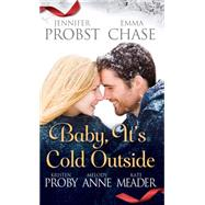 Baby, It's Cold Outside by Probst, Jennifer; Chase, Emma; Proby, Kristen; Anne, Melody; Meader, Kate, 9781476783833