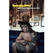 When My Brother Was an Aztec by Diaz, Natalie, 9781556593833