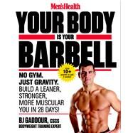 Men's Health Your Body is Your Barbell No Gym. Just Gravity. Build a Leaner, Stronger, More Muscular You in 28 Days! by Gaddour, BJ, CSCS, 9781623363833